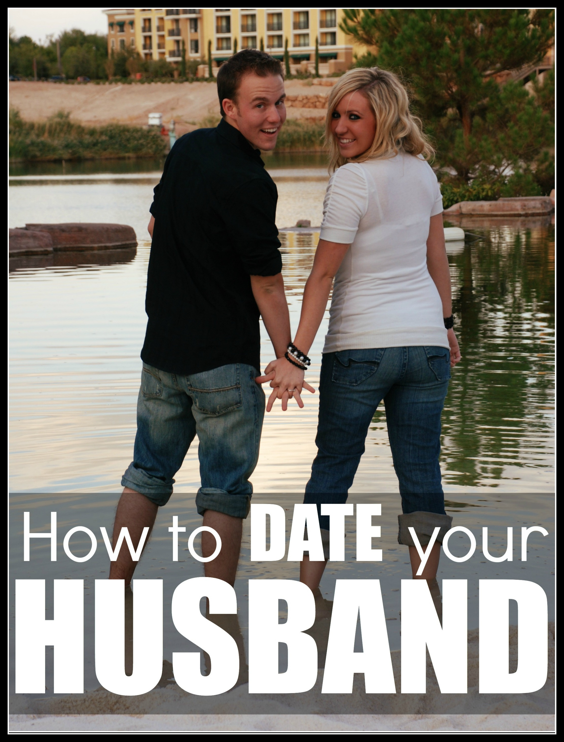 78148cbf760 HOW TO DATE YOUR HUSBAND - Today's the Best Day