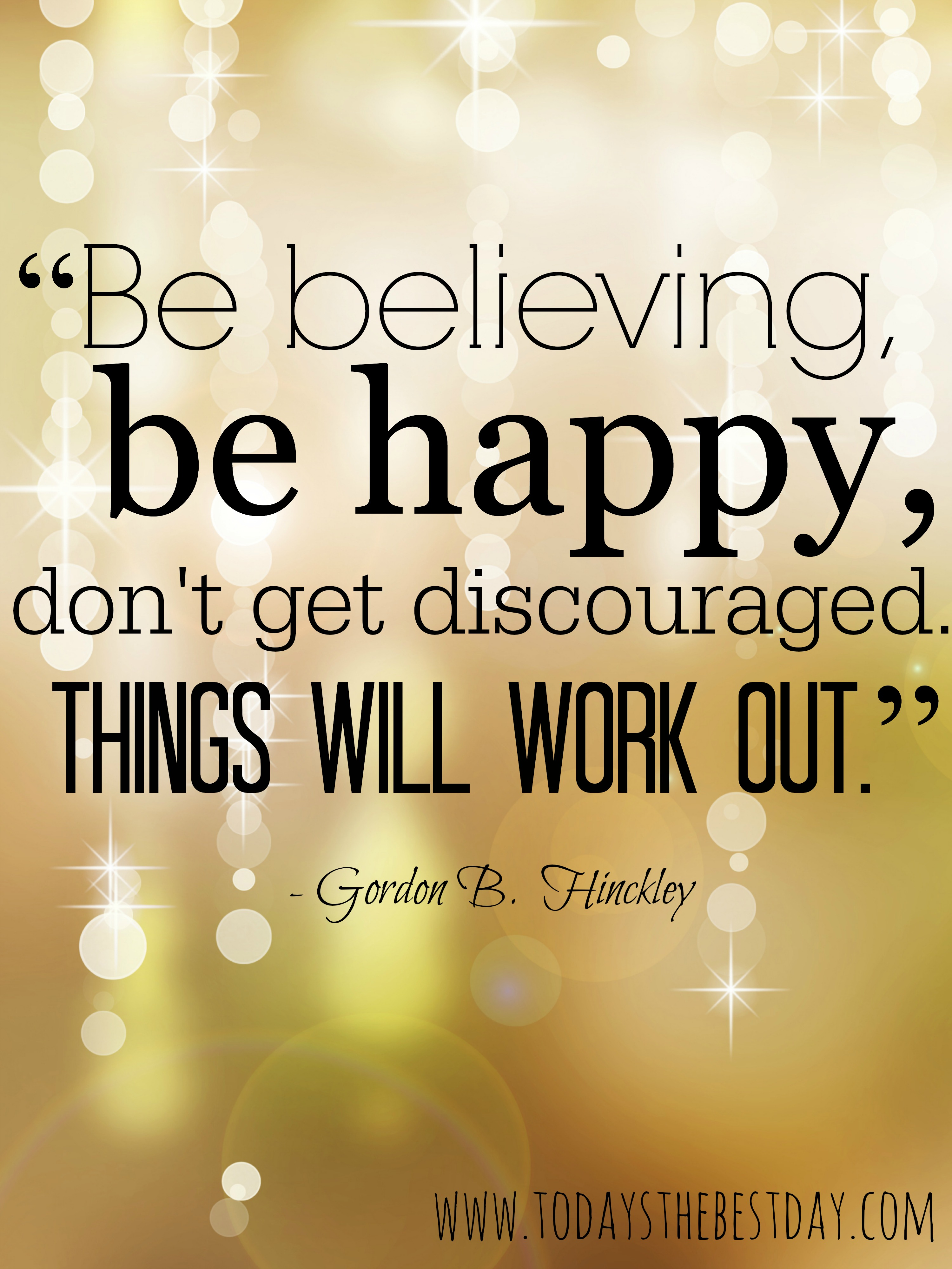 Gordon B Hinckley Quotes Extraordinary Happiness Through Trials  Today's The Best Day