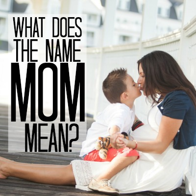 What does the name Mom mean 2
