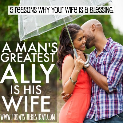 5 REASONS YOUR WIFE IS A BLESSING - A Man's Greatest Ally Is His Wife