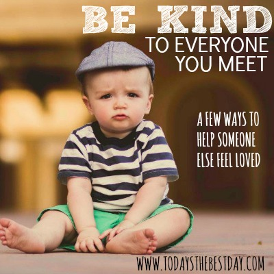 Be kind to everyone you meet 2