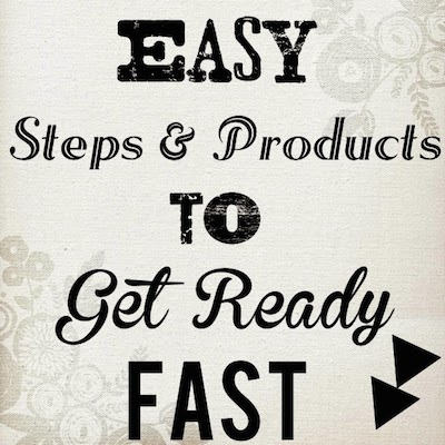 Easy Steps And Products To Get Ready Fast copy