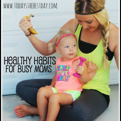 Healthy Habits for Busy Moms 2