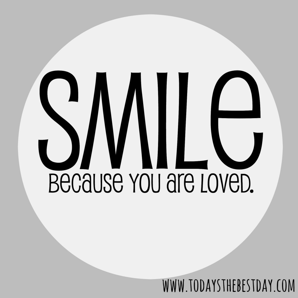 Smile Because You Are Loved