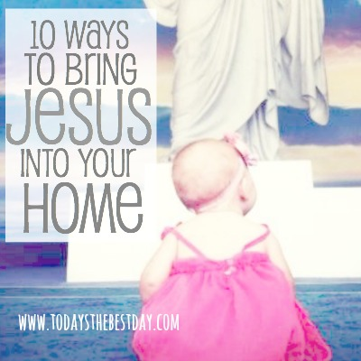 10 Ways To bring Jesus Into Your Home 2