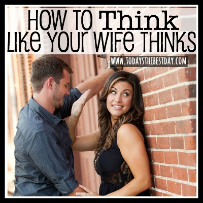How To Think Like Your Wife Thinks - 10 Facts About Women 2