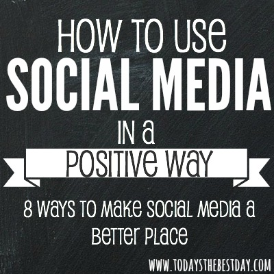 How To Use Social Media In A Positive Way - 8 Great Ways To Make Social Media A Better Place 2
