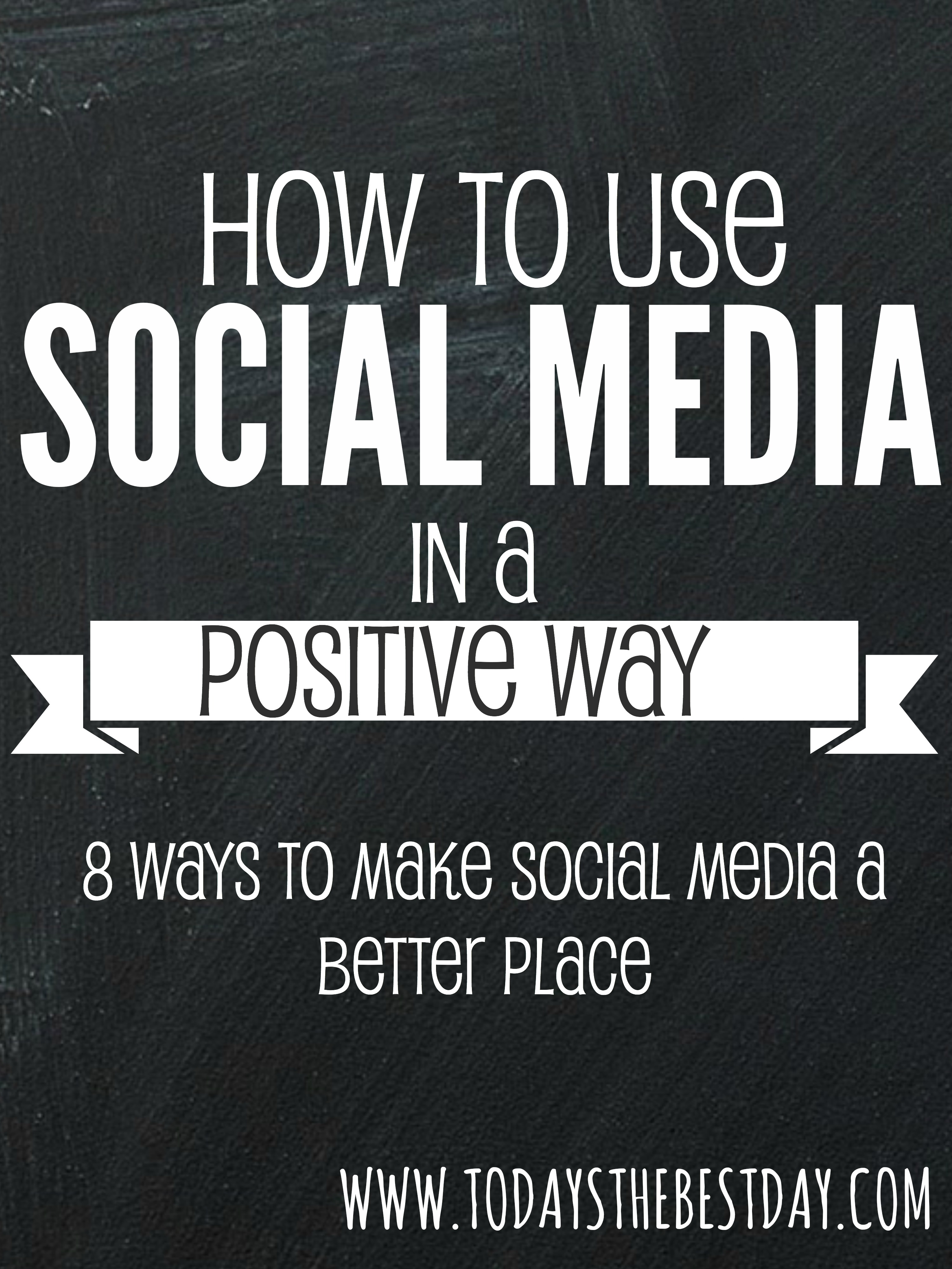 How To Use Social Media In A Positive Way - Today's the Best Day