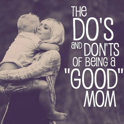 THE DOS AND DONTS OF BEING A GOOD MOM - LOVE THIS! 2