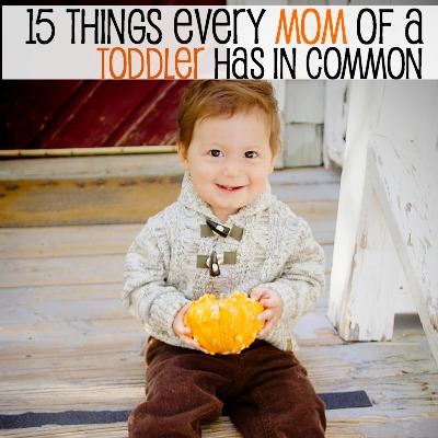 15 things every mom of a toddler has in common 2