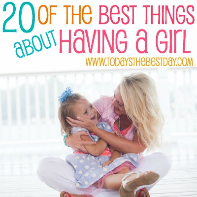 20 OF THE BEST THINGS ABOUT HAVING A GIRL 2