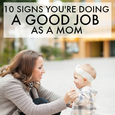 10 SIGNS YOU'RE DOING A GOOD JOB AS A MOM 2