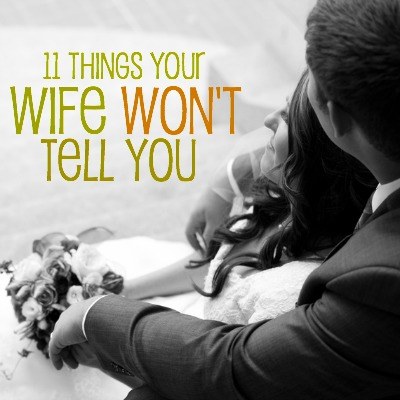 11 Things Your Wife Wont Tell You 2