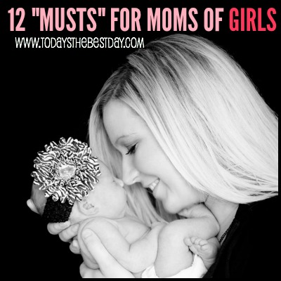 12 MUSTS FOR Moms of Girls 2