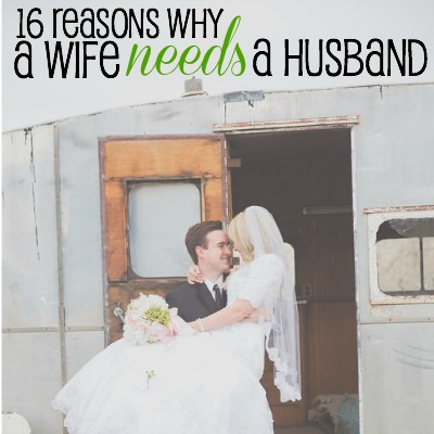 16 Reasons Why A Wife Needs A Husband 2