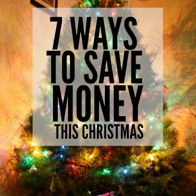 7 WAYS TO SAVE MONEY THIS CHRISTMAS 2
