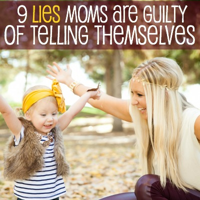 9 Lies Moms Are Guilty Of Telling Themselves 2