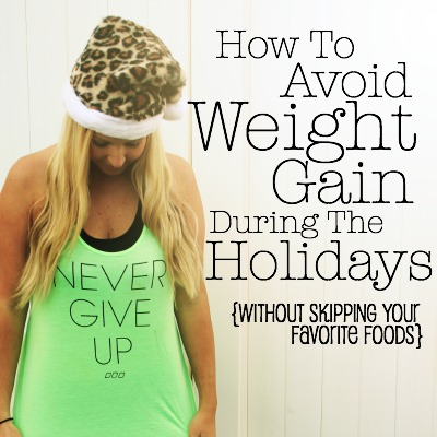 How To Avoid Weight Gain During The Holidays - Even without skipping your favorite foods! So awesome!