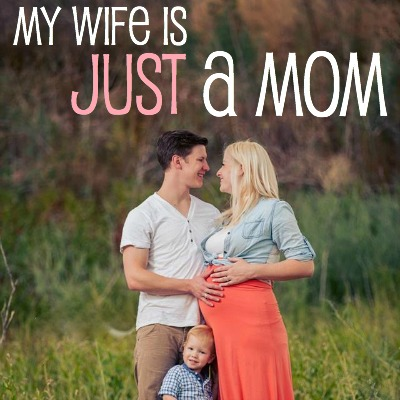 My wife is JUST a mom 2