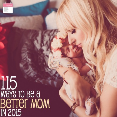 115 ways to be a better mom in 2015 - amazing