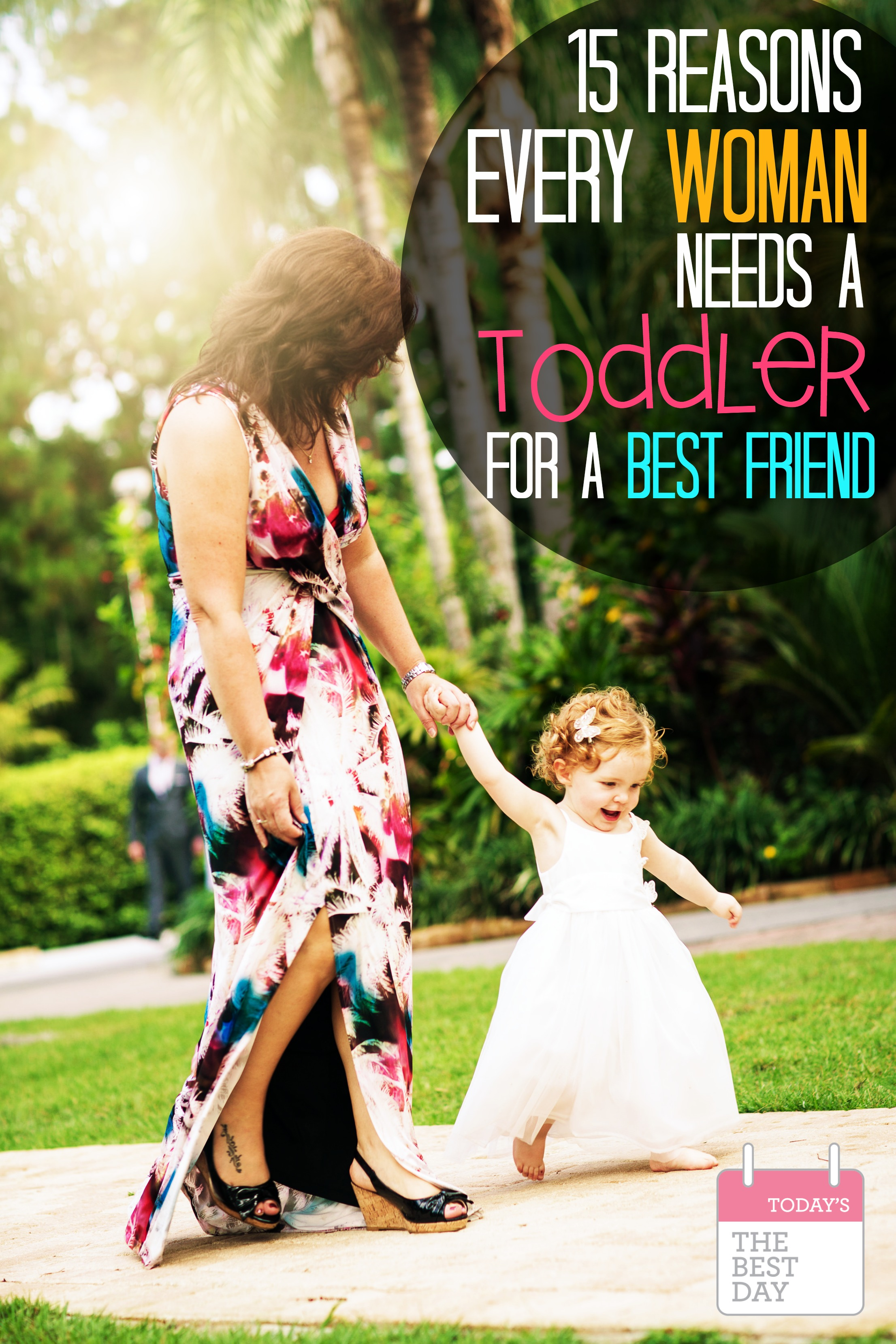 15 Reasons Every Woman Needs A Toddler For A Best Friend So Cute