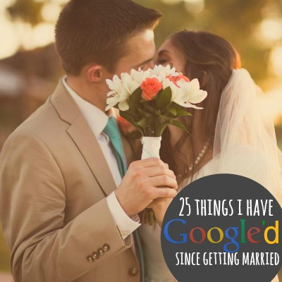 25 Things I Have Googled Since Getting Married 2