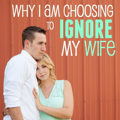 why i am choosing to ignore my wife 2