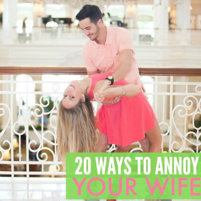 20 ways to annoy your wife