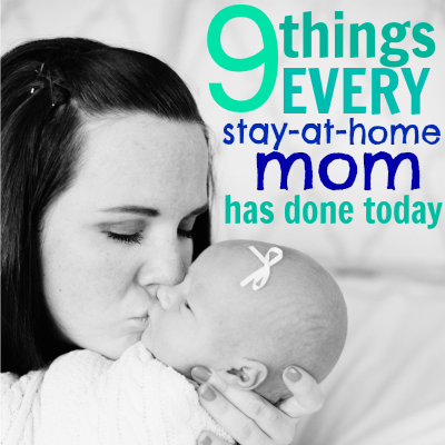 9 Things Every Stay At Home Mom Has Done By Noon
