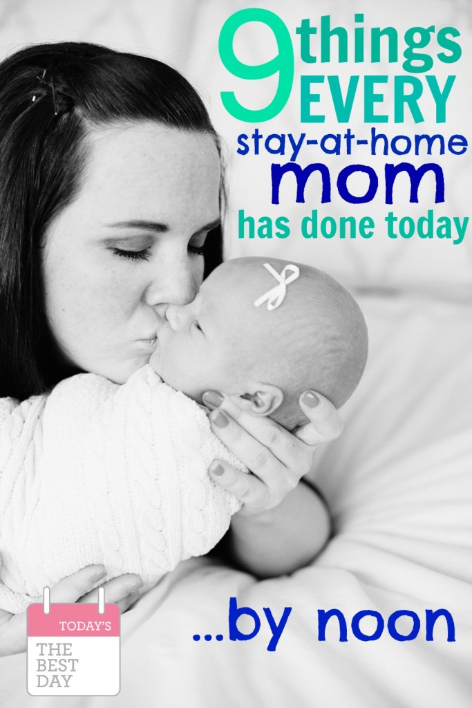 9 Things Every Stay At Home Mom Has Done Today By Noon