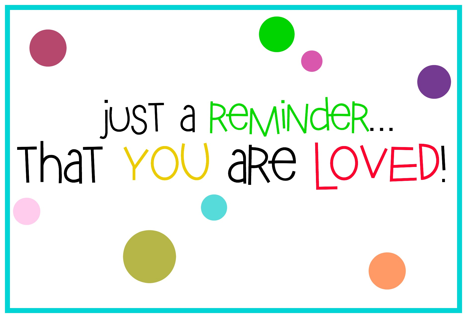 Just-A-Reminder-That-You-Are-Loved! LOVE - Is the Greatest ...