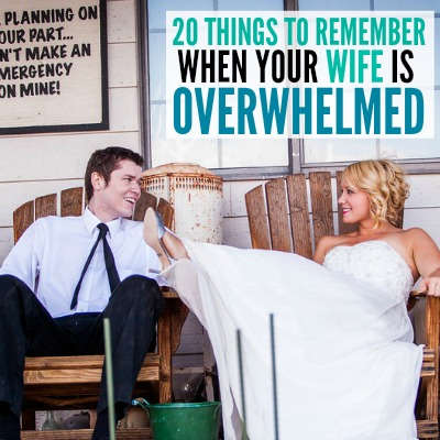 20 THINGS TO REMEMBER WHEN YOUR WIFE IS OVERWHELMED 2