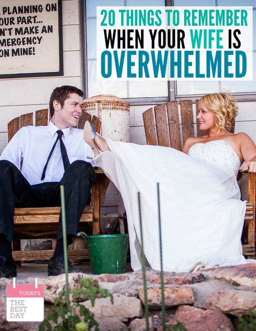 20 THINGS TO REMEMBER WHEN YOUR WIFE IS OVERWHELMED
