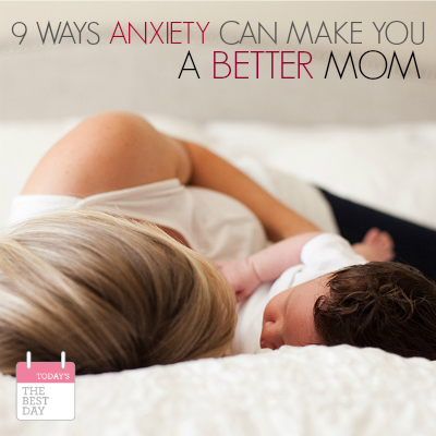 9 WAYS ANXIETY CAN MAKE YOU A BETTER MOM 2