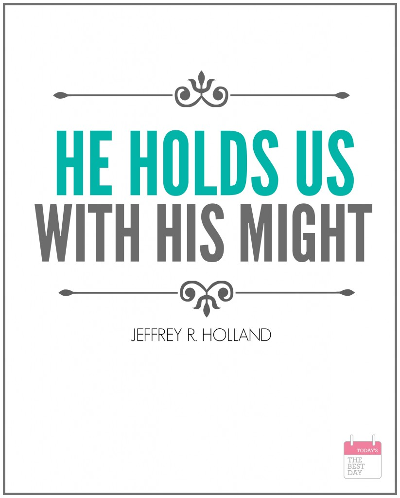 HE HOLDS US