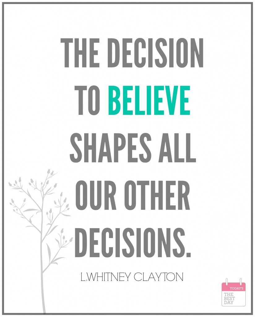THE DECISION TO BELIEVE SHAPES ALL OUR DECISIONS