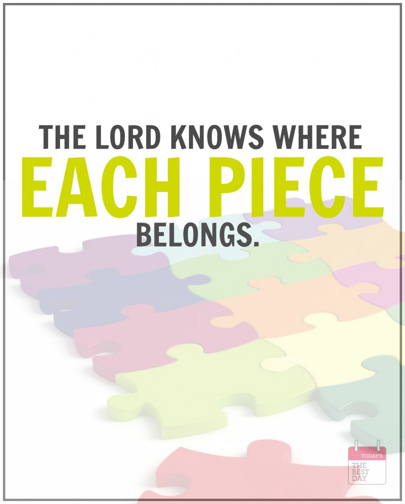 THE LORD KNOWS WHERE EACH PIECE BELONGS.