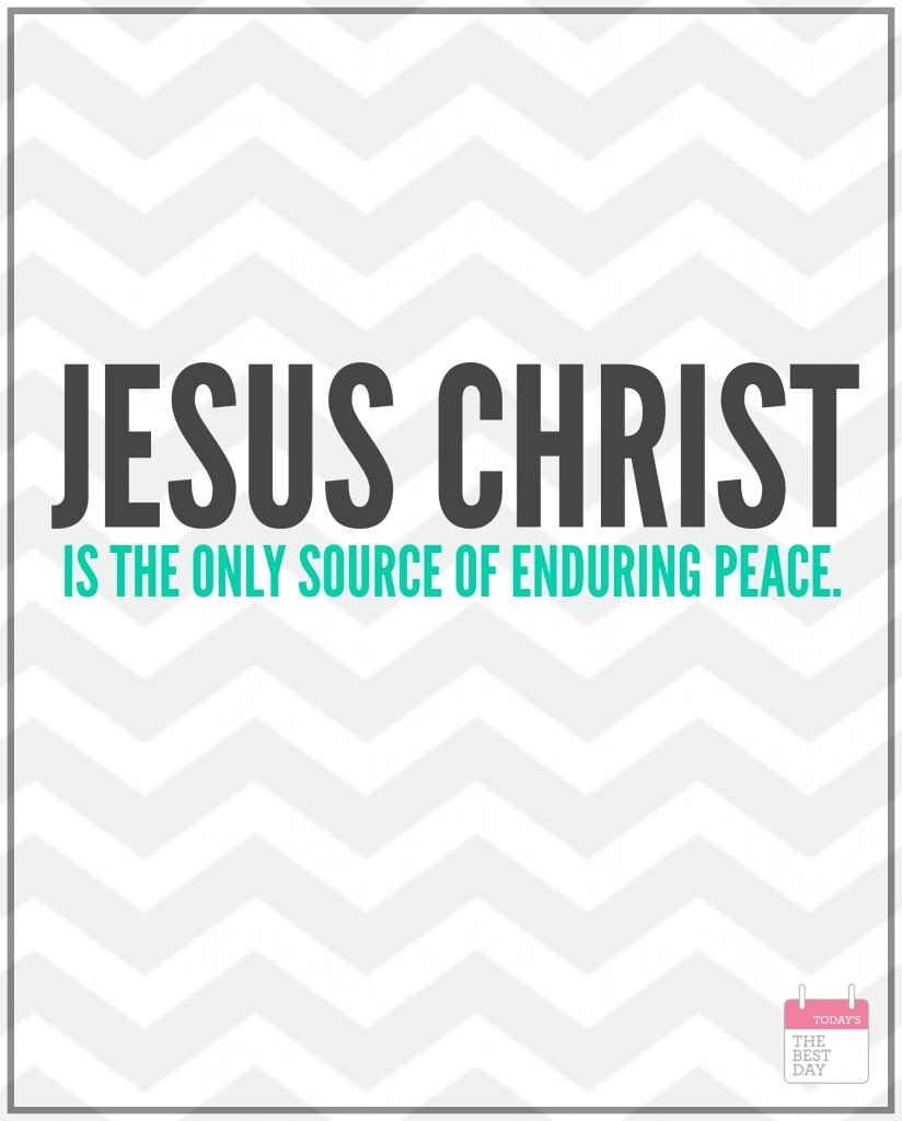 jesus christ is the only source of enduring peace