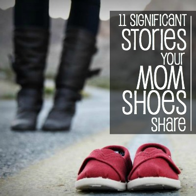 11 Stories Your Mom Shoes Share