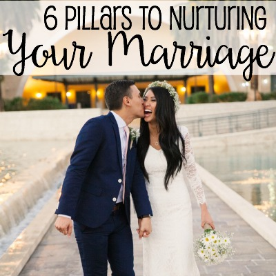 6 Pillars To Nurturing Your Marriage 2