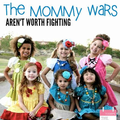 THE MOMMY WARS ARENT WORTH FIGHTING - 17 REASONS