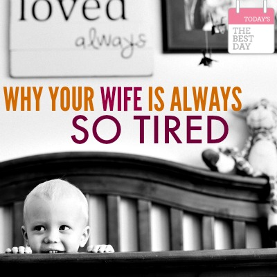Why Your Wife Is Always So Tired