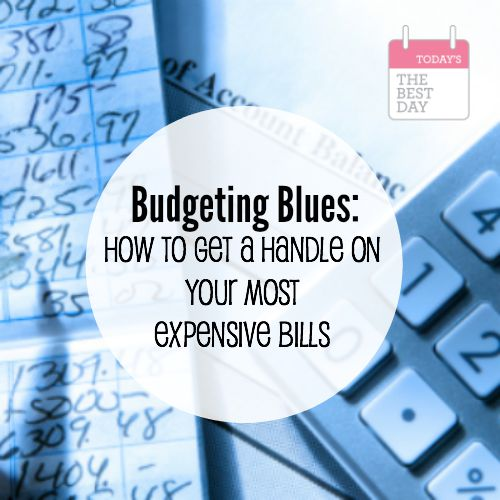 budgeting blues how to get a handle on your most expensive bills