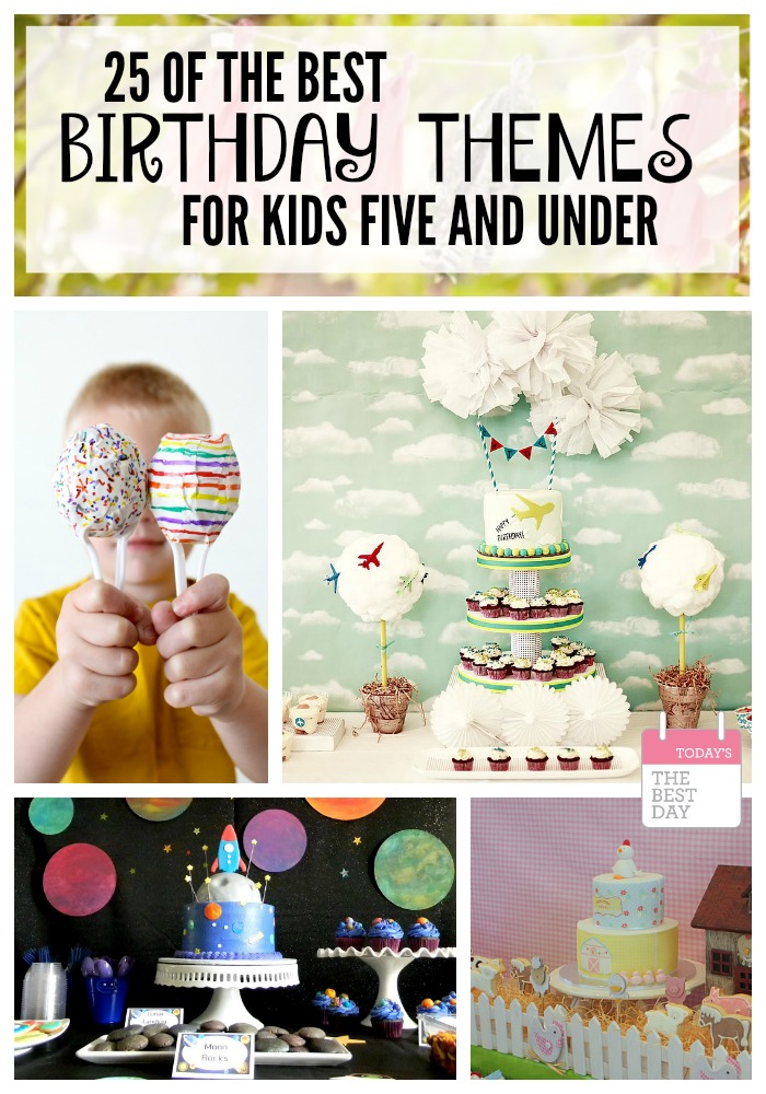25 of the BEST Birthday Party Themes , For Kids 5 and under