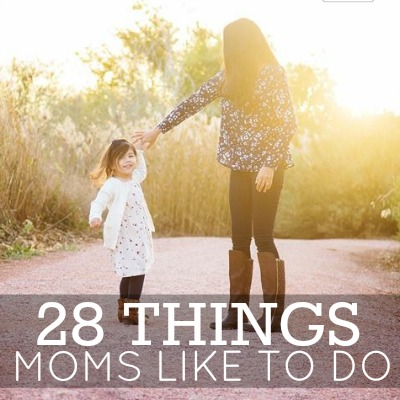28 Things Moms Like To Do