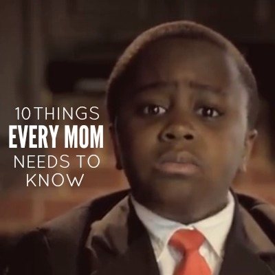 10 THINGS EVERY MOM NEEDS TO KNOW