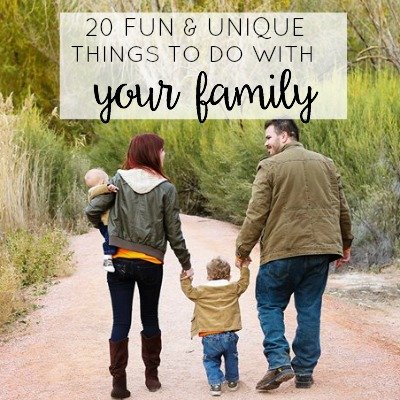 20 fun and unique things to do with your family