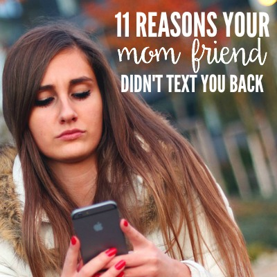11 reasons your mom friend didn't text you back 2