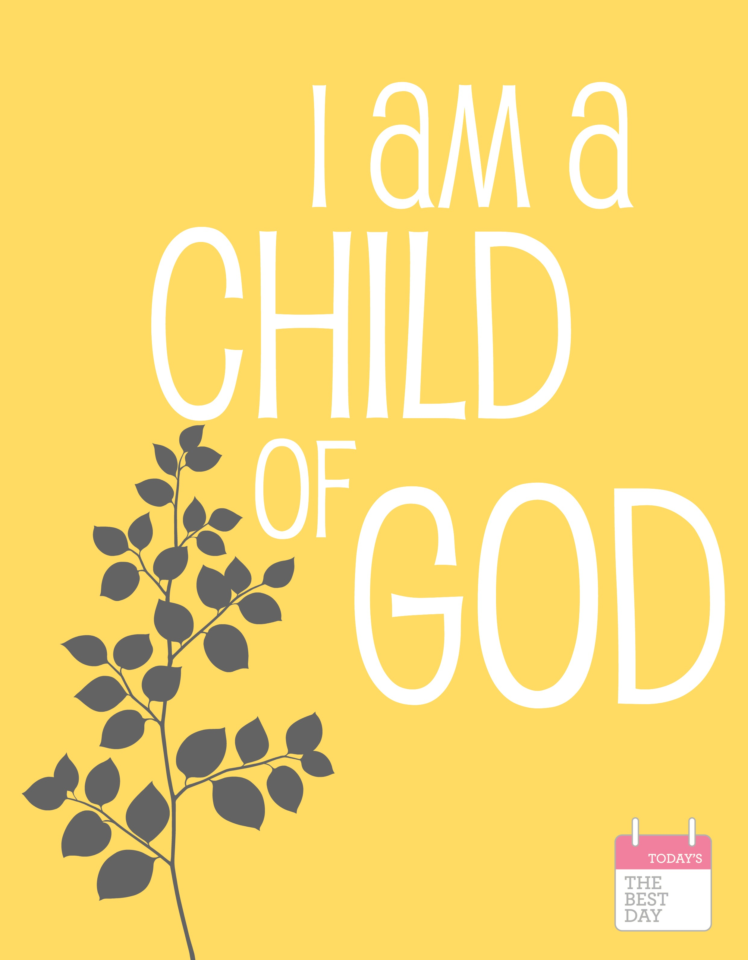 photo regarding I Am a Child of God Printable called i am a little one of god free of charge printable - Todays the Suitable Working day