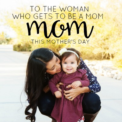 to the woman who gets to be a mom 2